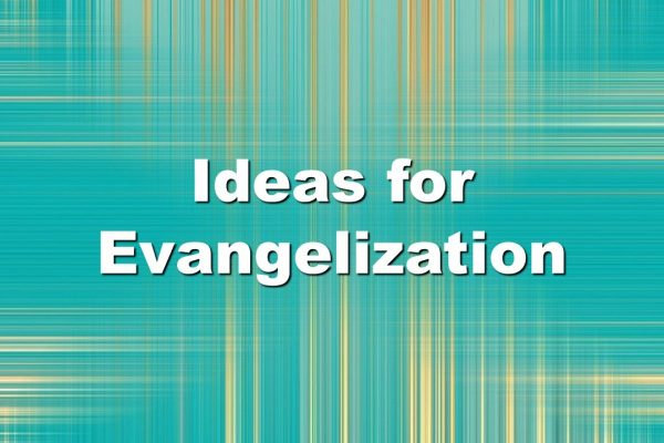A Few Evangelization Ideas for August…or Any Time